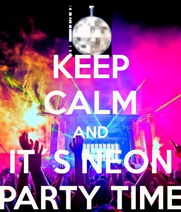 party time   KEEP CALM AND IT´S NEON PARTY TIME - KEEP ...