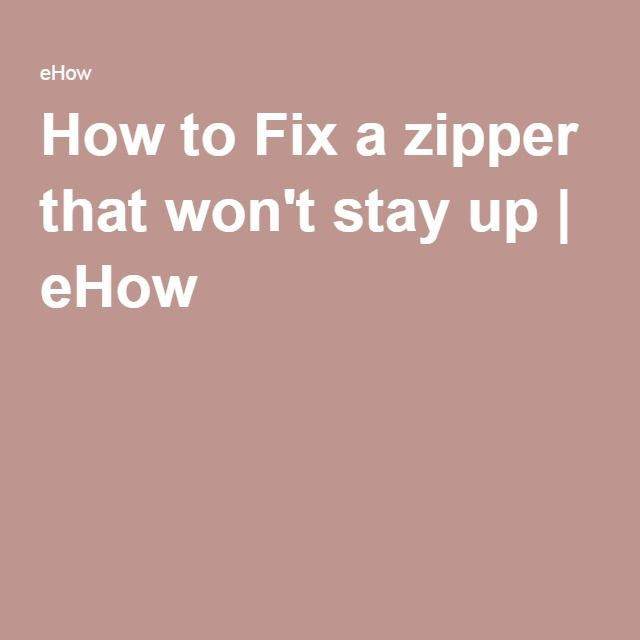 How to Fix a zipper that won't stay up | eHow