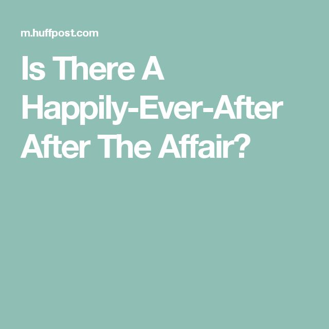 Is There A Happily-Ever-After After The Affair?