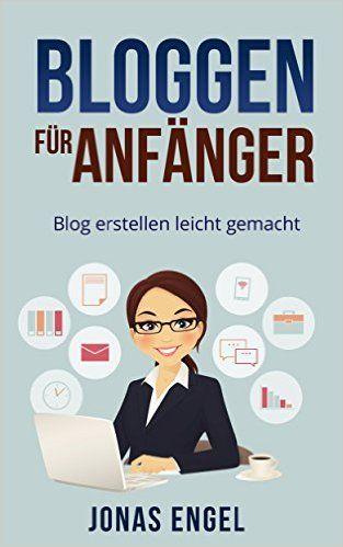 Bloggen für Anfänger: Blog erstellen leicht gemacht! (Schritt für Schritt erklärt) (Blog erstellen, Blog schreiben, Homepage erstellen, Online Geld verdienen, Online Blog) eBook: Jonas Engel: Amazon.de: Kindle-Shop