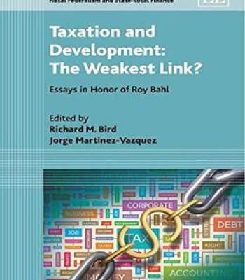 Taxation And Development: The Weakest Link? Essays In Honor Of Roy Bahl PDF