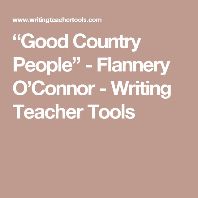 critical analysis of good country people by flannery o connor essay Mention the name flannery o'connor and three aspects of her writing are usually brought up in relation to the author herself: her catholicism, the fact that she was a southern author writing about racial issues, and her exceptional style of narrative involving the subtle use of symbols and metaphors to bring readers to an understanding of many.