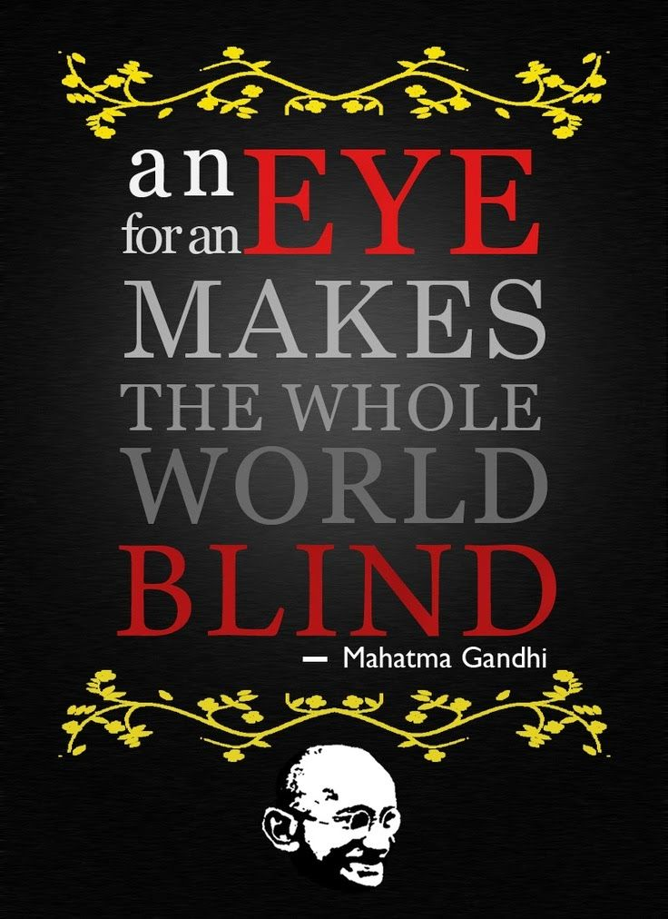eye eye and soon world blind gandhi An eye for an eye makes the whole world blind — mahatma gandhi (1869 -  1948) ⁄ poster designed by magdalena czarnecki.