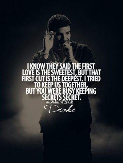 Secrets you was telling everybody but me -Drake.
