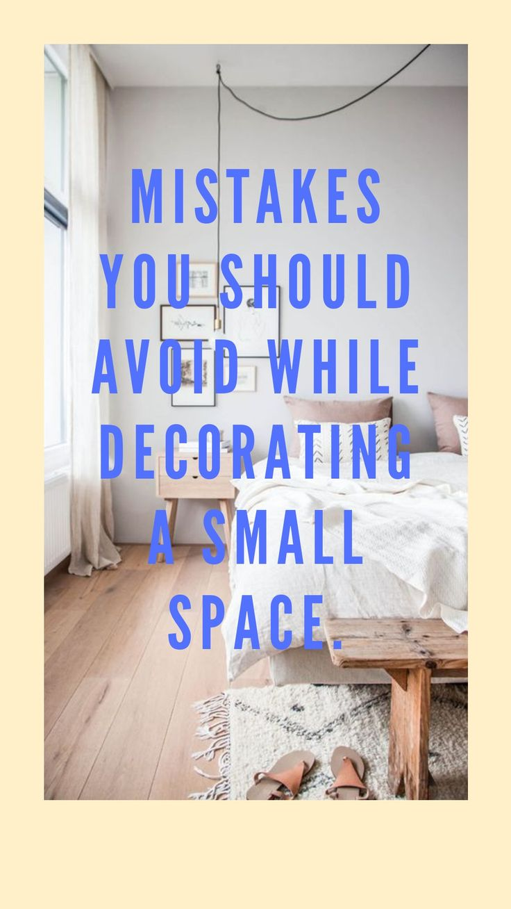 Mistakes You Should Avoid While Decorating A Small Space