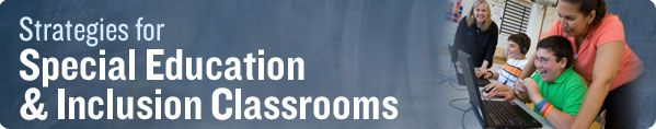 Strategies for Special Education & Inclusion Classrooms. Scholastic blog