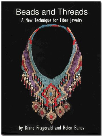 Beads and Threads: A New Technique for Fiber Jewelry By Diane Fitzgerald and Helen Banes