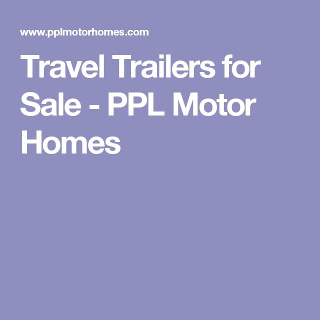 Travel Trailers for Sale - PPL Motor Homes