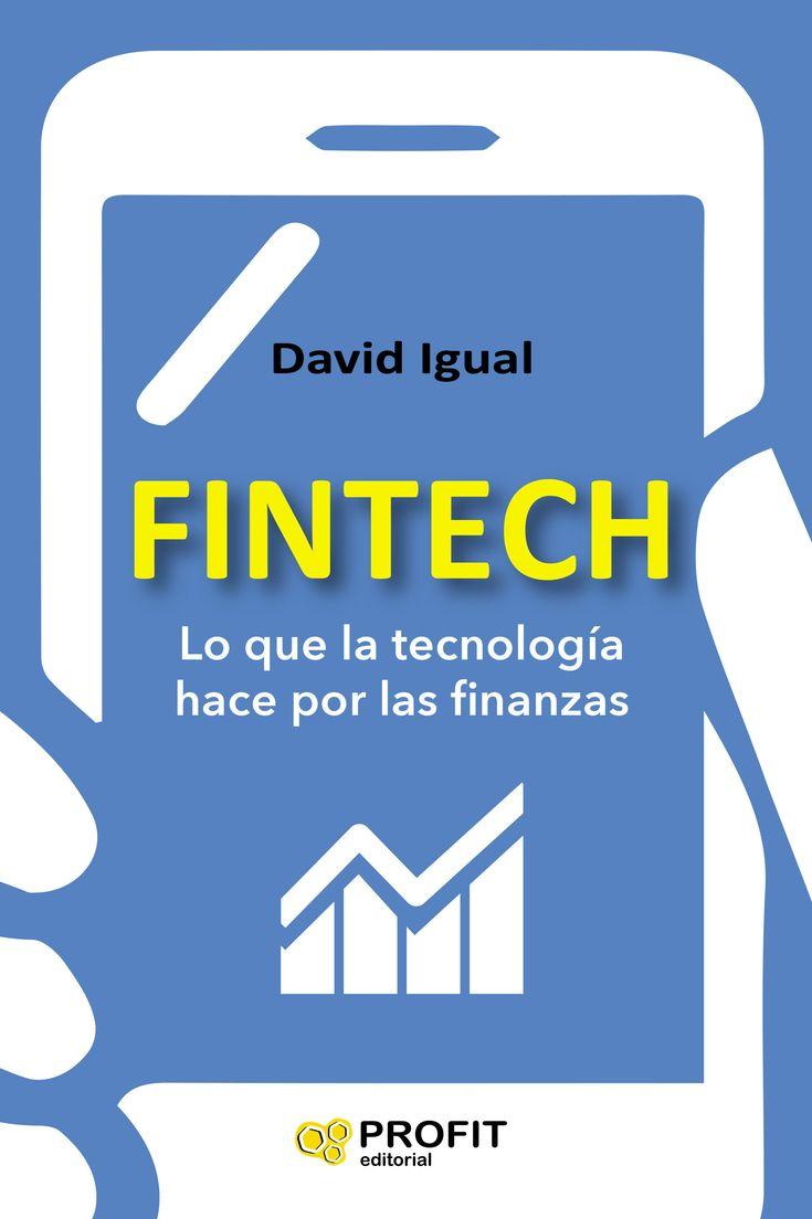 Fintech : lo que la tecnología hace por las finanzas / David Igual.   Primera edición    Profit Editorial, 2016
