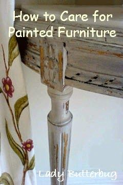 Learn how to care for painted furniture at Lady Butterbug found HERE; http://ladybutterbug.blogspot.com/2012/12/painted-furniture-care-tips.html