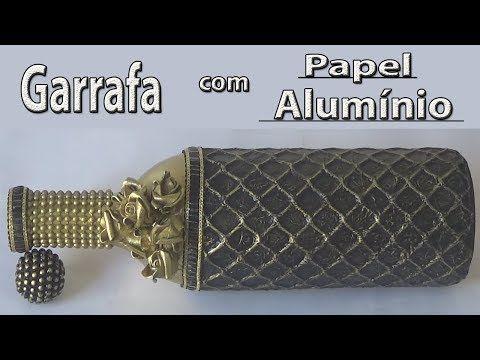 Garrafa decorada com papel alumínio - YouTube
