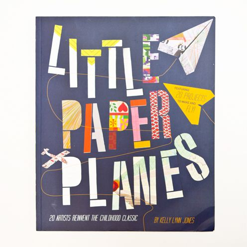 Little Paper Planes.: 20 Artists, Lynn Jones, Airplane, Book, Kelly Lynn, Childhood Classic, Paper Planes, Paper Plans, Artists Reinvent