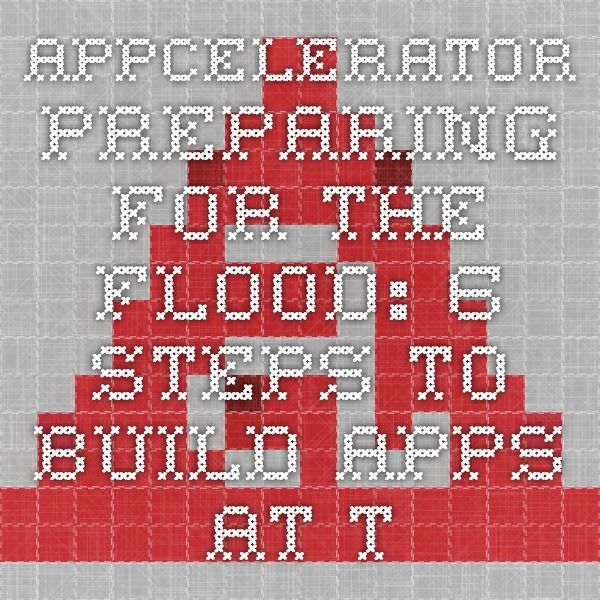 Appcelerator - Preparing for the Flood: 6 Steps to Build Apps at the Speed of Mobile #appcelerator #mobility #enterprisemobility
