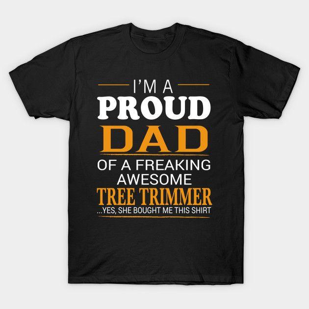 TREE TRIMMER Dad Shirt - I'm A Proud Dad of Freaking Awesome TREE TRIMMER T-Shirt  #birthday #gift #ideas #birthyears #presents #image #photo #shirt #tshirt #sweatshirt