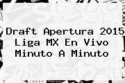 http://tecnoautos.com/wp-content/uploads/imagenes/tendencias/thumbs/draft-apertura-2015-liga-mx-en-vivo-minuto-a-minuto.jpg Draft 2015 Liga Mx. Draft Apertura 2015 Liga MX en vivo minuto a minuto, Enlaces, Imágenes, Videos y Tweets - http://tecnoautos.com/actualidad/draft-2015-liga-mx-draft-apertura-2015-liga-mx-en-vivo-minuto-a-minuto/