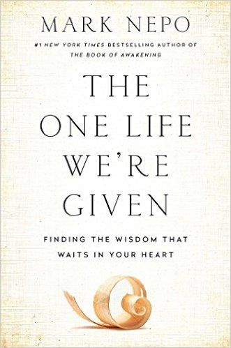The One Life We're Given: Finding the Wisdom That Waits in Your Heart: Mark Nepo: 9781501116322: Amazon.com: Books