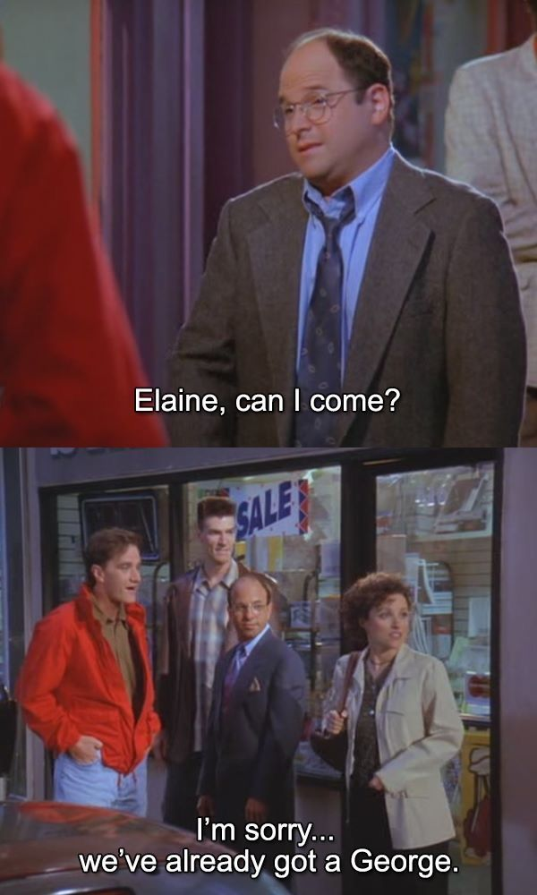 I M Sorry We Ve Already Got A George Seinfeld Memes In 2020 Seinfeld Funny Seinfeld Seinfeld Meme