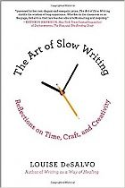 The Art of Slow Writing: Reflections on Time, Craft, and Creativity by Louise DeSalvo | Poets & Writers