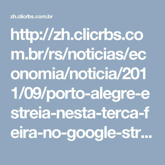 http://zh.clicrbs.com.br/rs/noticias/economia/noticia/2011/09/porto-alegre-estreia-nesta-terca-feira-no-google-street-view-3503562.html
