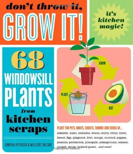 Don't Throw It, Grow It!: 68 windowsill plants from kitchen scraps by Deborah Peterson.     I'm growing Kiwi, strawberries and grapefruit from my breakfast plate!