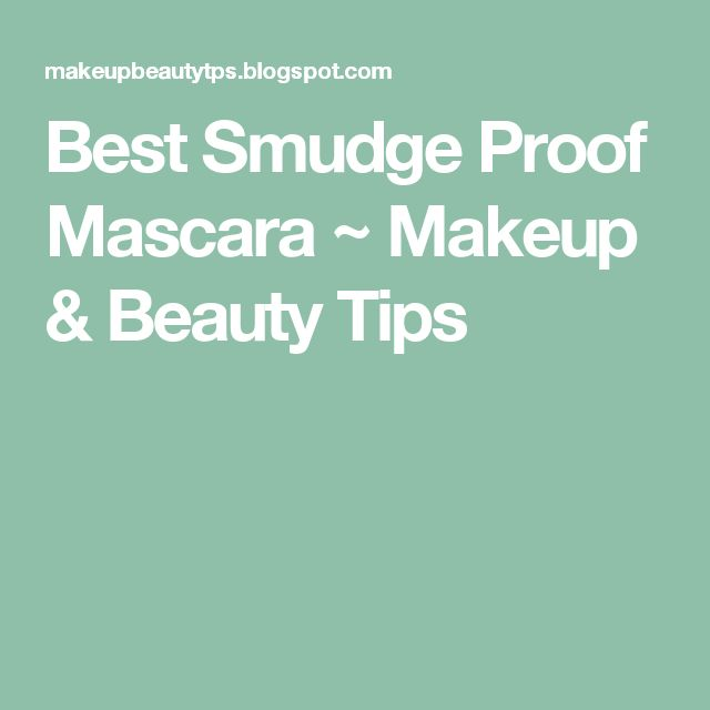 Best Smudge Proof Mascara ~ Makeup & Beauty Tips