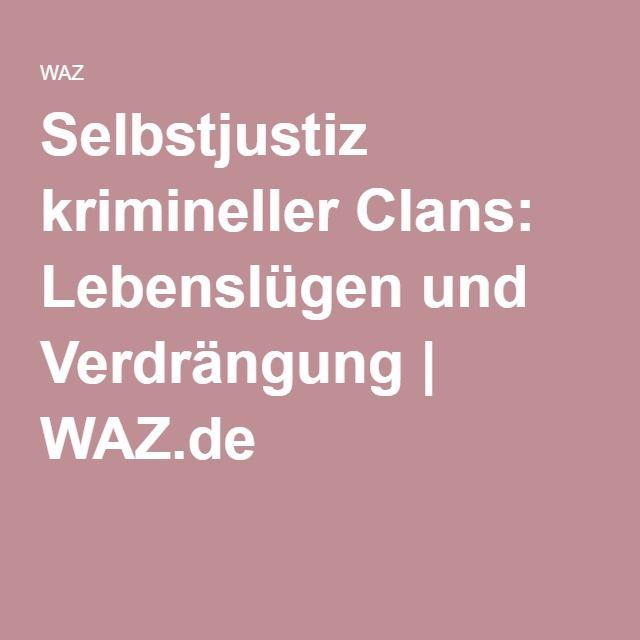 Selbstjustiz krimineller Clans: Lebenslügen und Verdrängung   WAZ.de