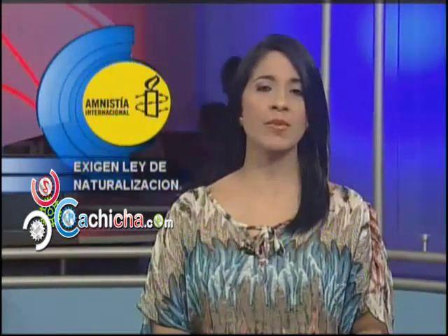 Amnistía Internacional Demanda Se Someta Proyecto De Naturalización #Video