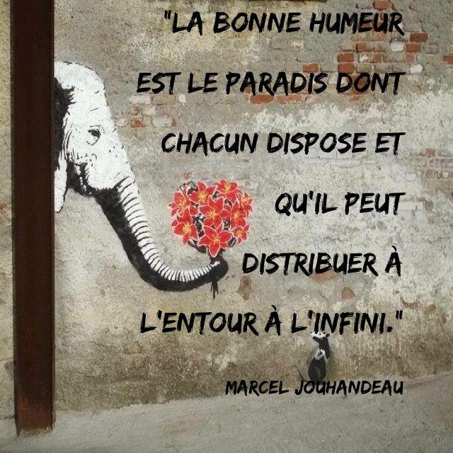 """""""La bonne humeur est le Paradis dont chacun dispose et qu'il peut distribuer à l'entour à l'infini."""" Marcel Jouhandeau"""