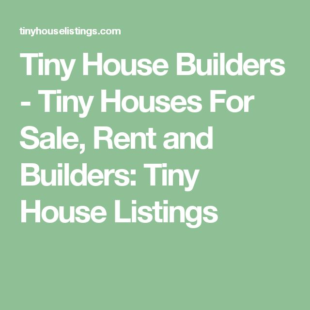 Tiny House Builders - Tiny Houses For Sale, Rent and Builders: Tiny House Listings