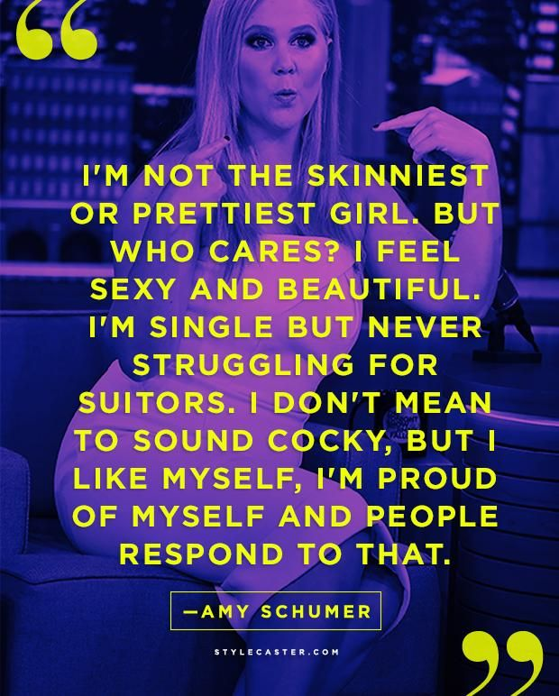 25 Life Lessons from Our Favorite Celebrities | Amy Schumer. Confidence IS sexy.