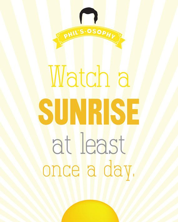 """Watch a sunrise at least once a day""  'Phils-osophy' ~ Quote Poster by Carol (popartpress) ~ Modern Family Quotes #modernfamily #modernfamilyquotes"