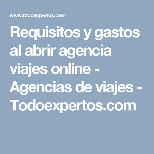 Requisitos y gastos al abrir agencia viajes online - Agencias de viajes - Todoexpertos.com #agenciadeviajes