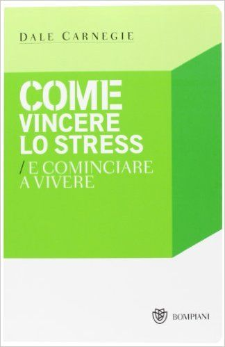 Come vincere lo stress e cominciare a vivere: Amazon.it: Dale Carnegie, M. Marazza: Libri
