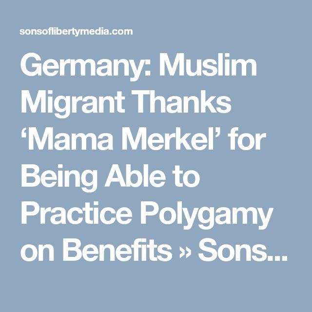 Germany: Muslim Migrant Thanks 'Mama Merkel' for Being Able to Practice Polygamy on Benefits » Sons of Liberty Media