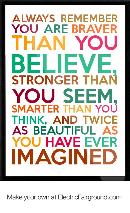 Always Remember You Are Braver Than You Believe Stronger