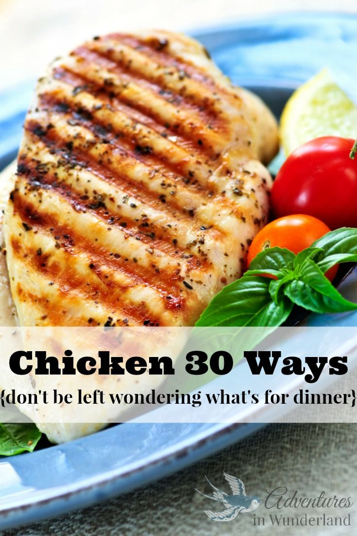 Chicken 30 Ways:  30 different chicken recipes for you family dinner tonight!