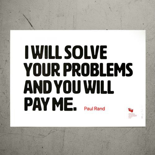 "Poster ""I will solve your problems and you will pay me. – Paul Rand"""