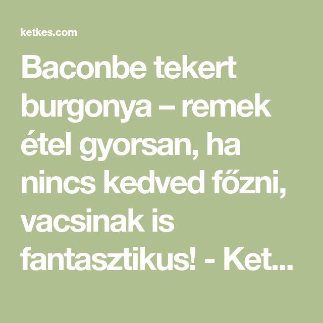 Baconbe tekert burgonya – remek étel gyorsan, ha nincs kedved főzni, vacsinak is fantasztikus! - Ketkes.com