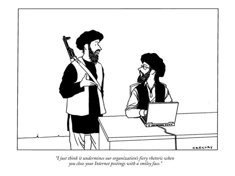 """""""I just think it undermines our organization's fiery rhetoric when you close your internet postings with a smiley face.""""  New Yorker Cartoon by Alex Gregory"""