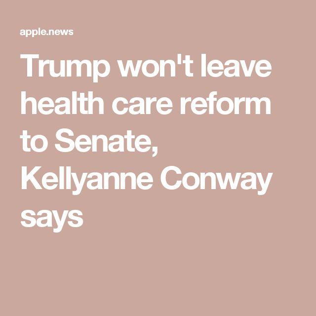 Trump won't leave health care reform to Senate, Kellyanne Conway says