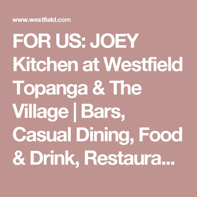 FOR US: JOEY Kitchen at Westfield Topanga & The Village | Bars, Casual Dining, Food & Drink, Restaurants, The Village