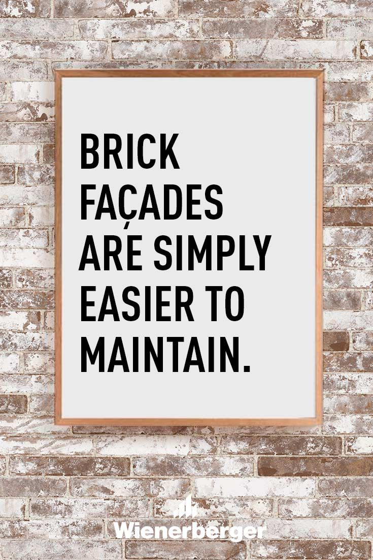 Brick facades are simply easier to maintain.