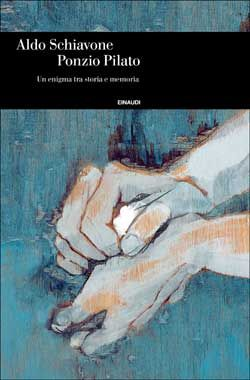 Aldo Schiavone, Ponzio Pilato, Einaudi Storia - DISPONIBILE ANCHE IN E-BOOK
