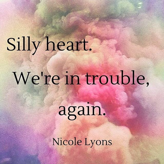 Silly Heart ~ We're in trouble, again ~•~ A six word story - Nicole Lyons