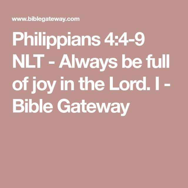 Philippians 4:4-9 NLT - Always be full of joy in the Lord. I - Bible Gateway