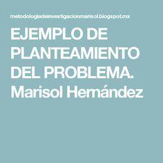 EJEMPLO DE PLANTEAMIENTO DEL PROBLEMA. Marisol Hernández