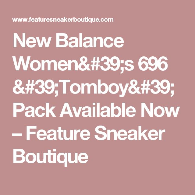 New Balance Women's 696 'Tomboy' Pack Available Now – Feature Sneaker Boutique