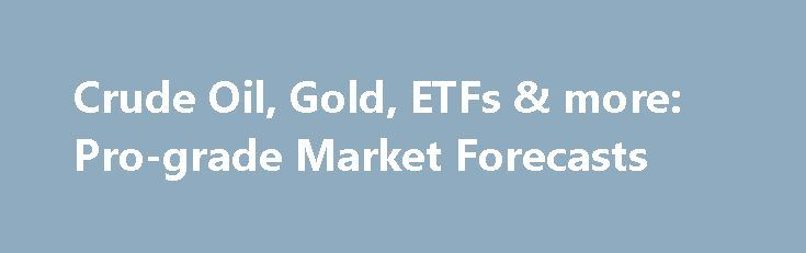 Crude Oil, Gold, ETFs & more: Pro-grade Market Forecasts http://betiforexcom.livejournal.com/26623990.html  P.S. Elliott Wave International has never offered anything like this, and might never again, so get new forecasts for gold, oil and more -- right now -- in ...The post Crude Oil, Gold, ETFs & more: Pro-grade Market Forecasts...The post Crude Oil, Gold, ETFs & more: Pro-grade Market Forecasts appeared first on aroundworld24.com…