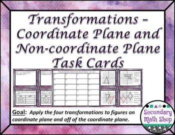 Transformations: Coordinate and Non-Coordinate Plane Task Cards!!!This is a set of 48 task cards is meant to review/reinforce the all four types of transformations (reflections, translations, rotations and dilations in different ways and at different student levels. . **The cards are written to cover the major topics and are broken into four groups of 12.