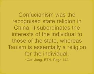 Confucianism was the recognised state religion in China, it subordinates the interests of the individual to those of the state, whereas Taoism is essentially a religion for the individual. ~Carl Jung, ETH, Page 142.